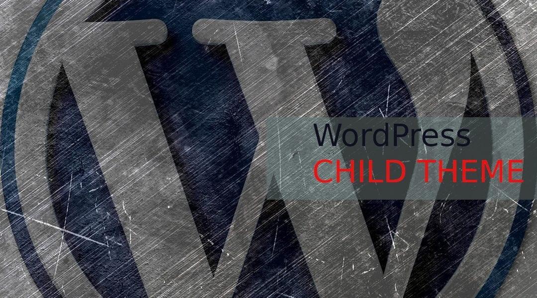 Cum si de ce sa utilizati o tema child in WordPress?
